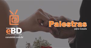 Palestra para Casais – A plenitude da bênção de Deus na vida íntima do casal