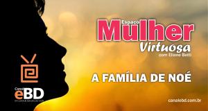 ESPAÇO MULHER VIRTUOSA – A Família de Noé